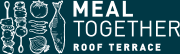 MEAL TOGETHER ROOF TERRACE ミール トゥギャザー ルーフ テラス